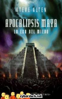 Apocalipsis Maya. La Era del Miedo