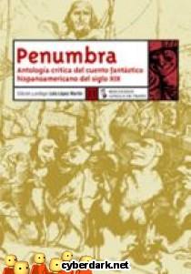 Penumbra. Antología Crítica del Cuento Fantástico Hispanoamericano del Siglo XIX