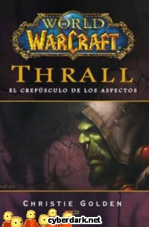 World of Warcraft. Thrall. El Crepúsculo de los Aspectos